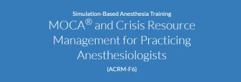 Meets the Maintenance of Certification in Anesthesiology (MOCA) and Crisis Resource Management Training for Practicing Anesthesiologists (Jun 28, 2018)