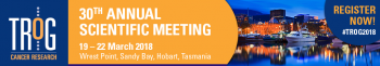 30th Annual Scientific Meeting (ASM) Trans Tasman Radiation Oncology Group (TROG) Cancer Research