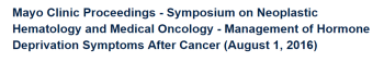 Mayo Clinic Proceedings – Symposium on Neoplastic Hematology and Medical Oncology – Management of Hormone Deprivation Symptoms After Cancer